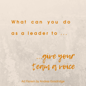 Ad Florem Quote - what can you do as a leader to give your team a voice